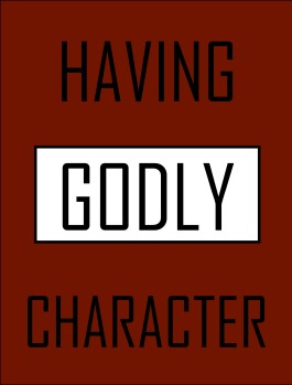 HAVING godly character