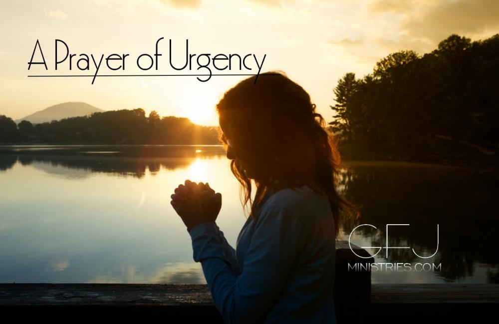 A Prayer of Urgency