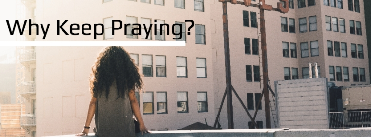 why keep praying