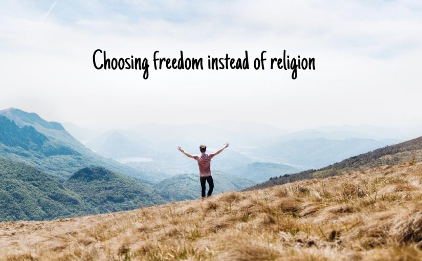 Choosing freedom instead ofreligion